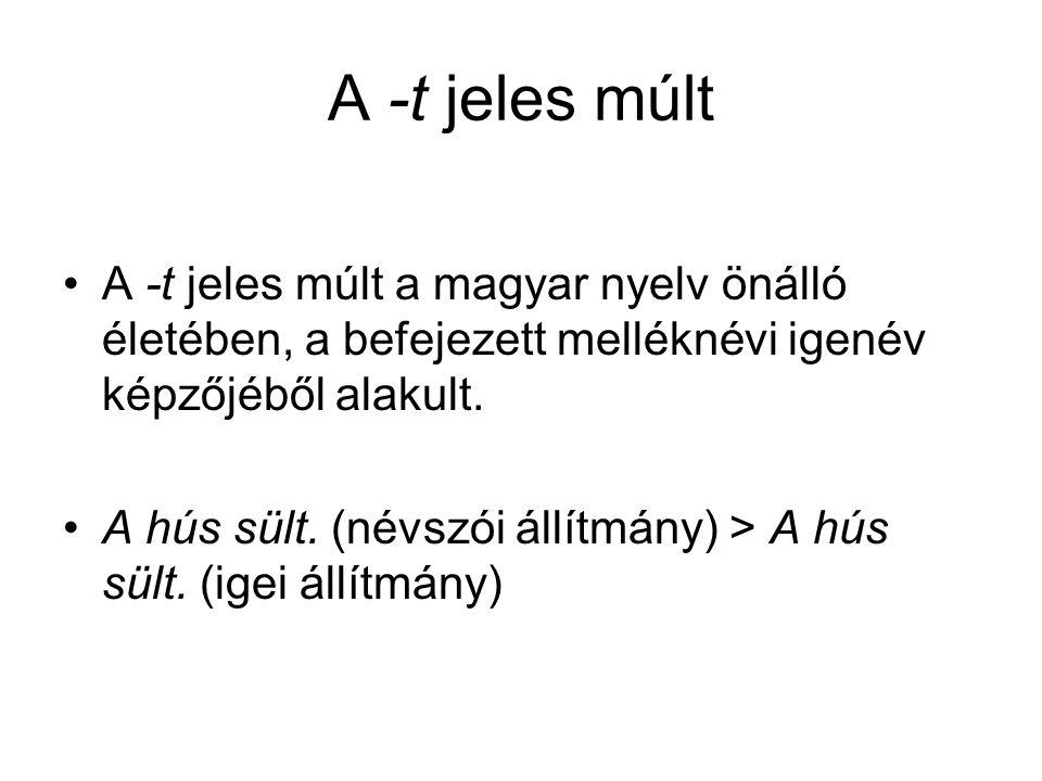 A -t jeles múlt A -t jeles múlt a magyar nyelv önálló életében, a befejezett melléknévi igenév képzőjéből alakult.