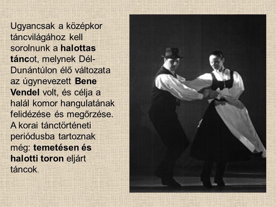 Ugyancsak a középkor táncvilágához kell sorolnunk a halottas táncot, melynek Dél-Dunántúlon élő változata az úgynevezett Bene Vendel volt, és célja a halál komor hangulatának felidézése és megőrzése.