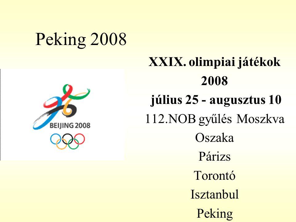 Peking 2008 XXIX. olimpiai játékok 2008 július 25 - augusztus 10