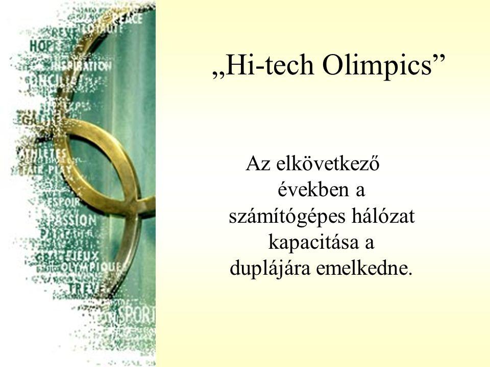 """""""Hi-tech Olimpics Az elkövetkező években a számítógépes hálózat kapacitása a duplájára emelkedne."""