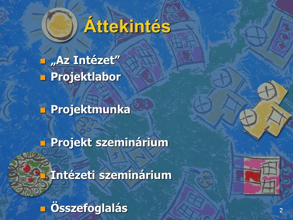 """Áttekintés """"Az Intézet Projektlabor Projektmunka Projekt szeminárium"""