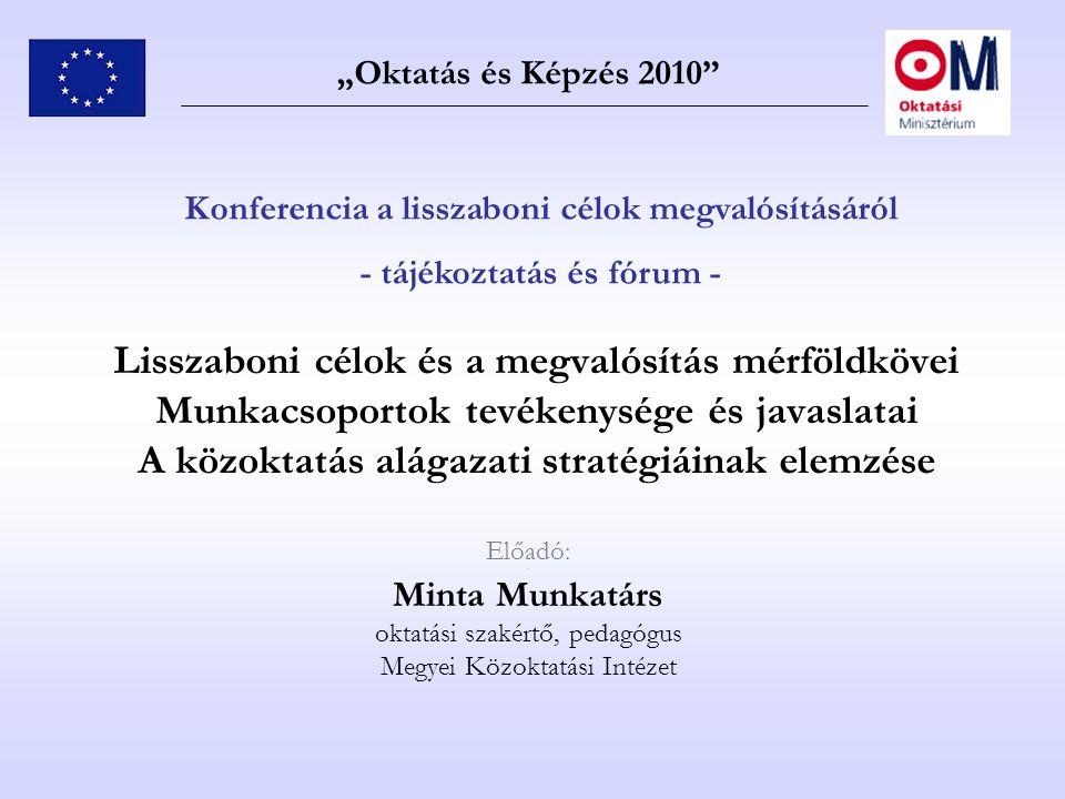 """""""Oktatás és Képzés 2010 Konferencia a lisszaboni célok megvalósításáról. - tájékoztatás és fórum -"""