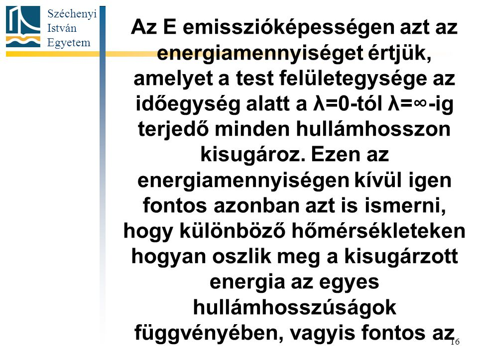 Az E emisszióképességen azt az energiamennyiséget értjük, amelyet a test felületegysége az időegység alatt a λ=0-tól λ=∞-ig terjedő minden hullámhosszon kisugároz.