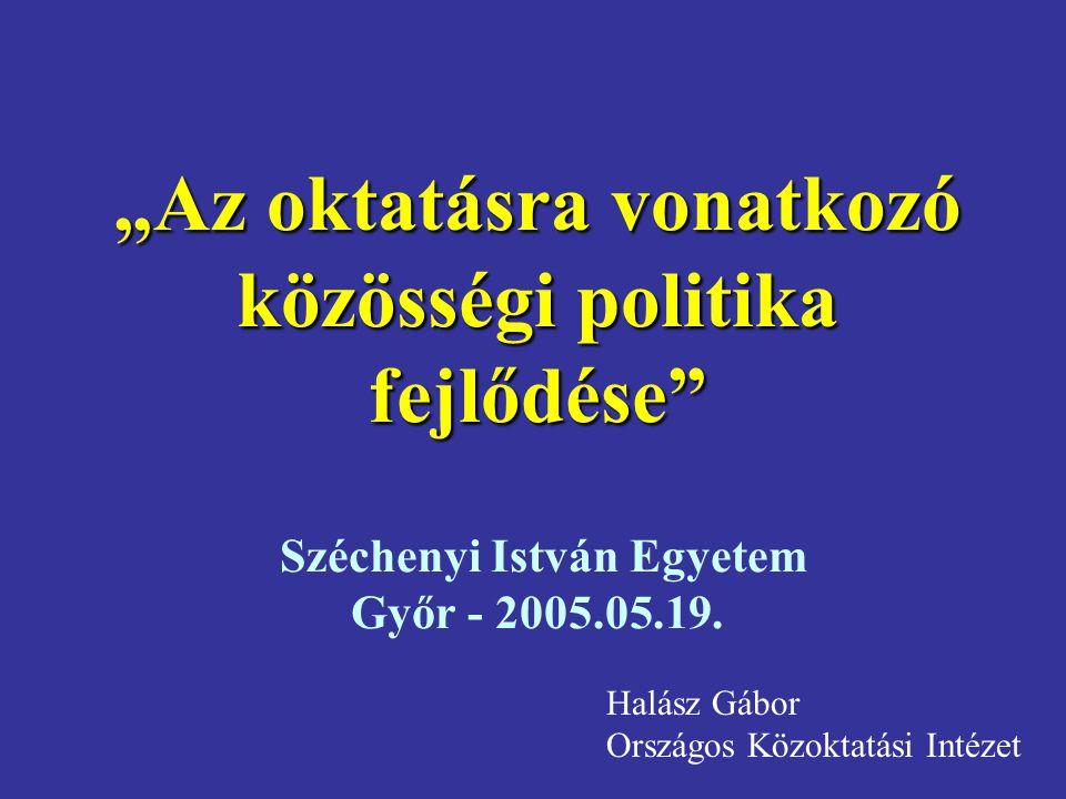 """""""Az oktatásra vonatkozó közösségi politika fejlődése Széchenyi István Egyetem Győr - 2005.05.19."""