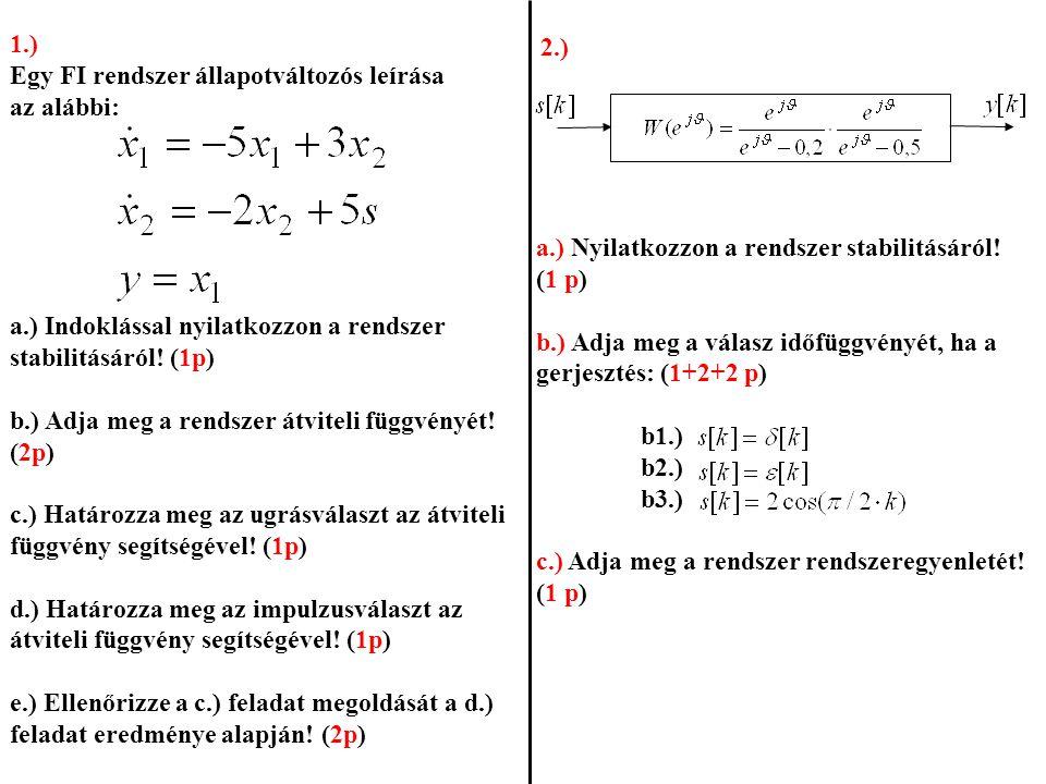 1.) Egy FI rendszer állapotváltozós leírása az alábbi: a.) Indoklással nyilatkozzon a rendszer stabilitásáról! (1p)
