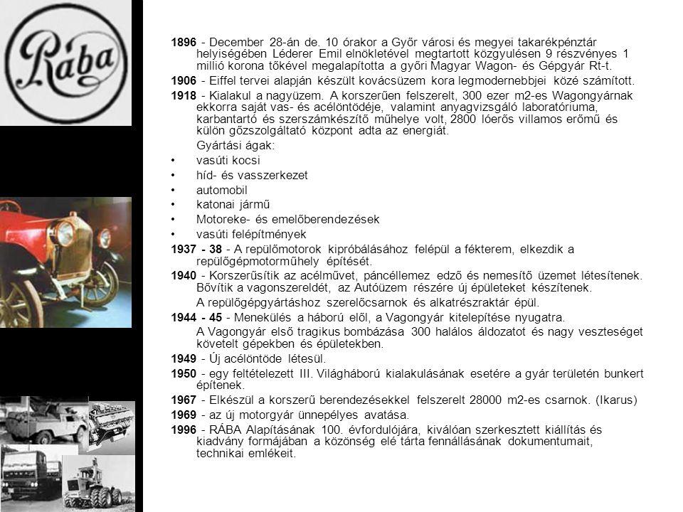 1896 - December 28-án de. 10 órakor a Győr városi és megyei takarékpénztár helyiségében Léderer Emil elnökletével megtartott közgyulésen 9 részvényes 1 millió korona tőkével megalapította a győri Magyar Wagon- és Gépgyár Rt-t.