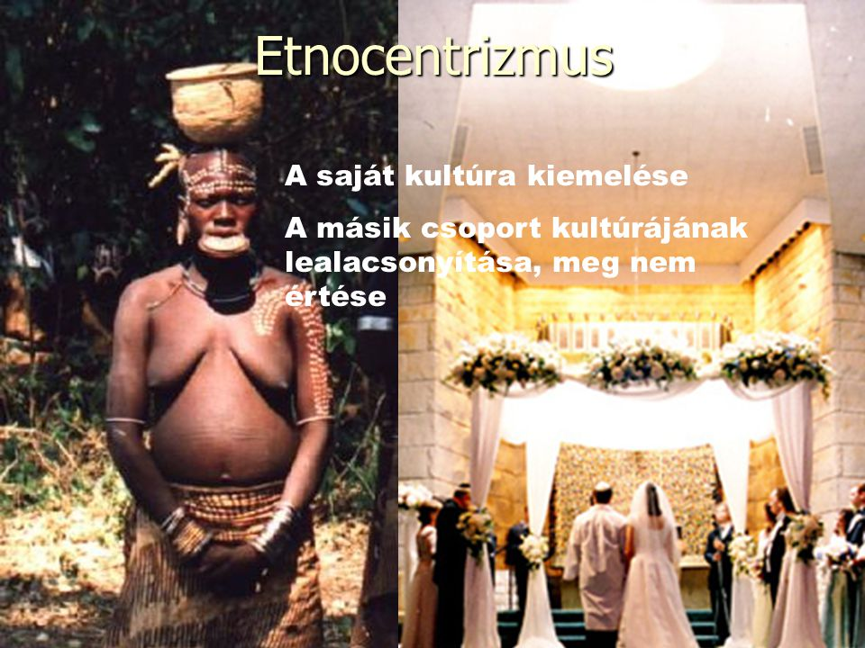 Etnocentrizmus A saját kultúra kiemelése