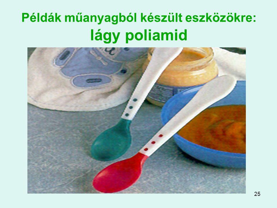 Példák műanyagból készült eszközökre: lágy poliamid