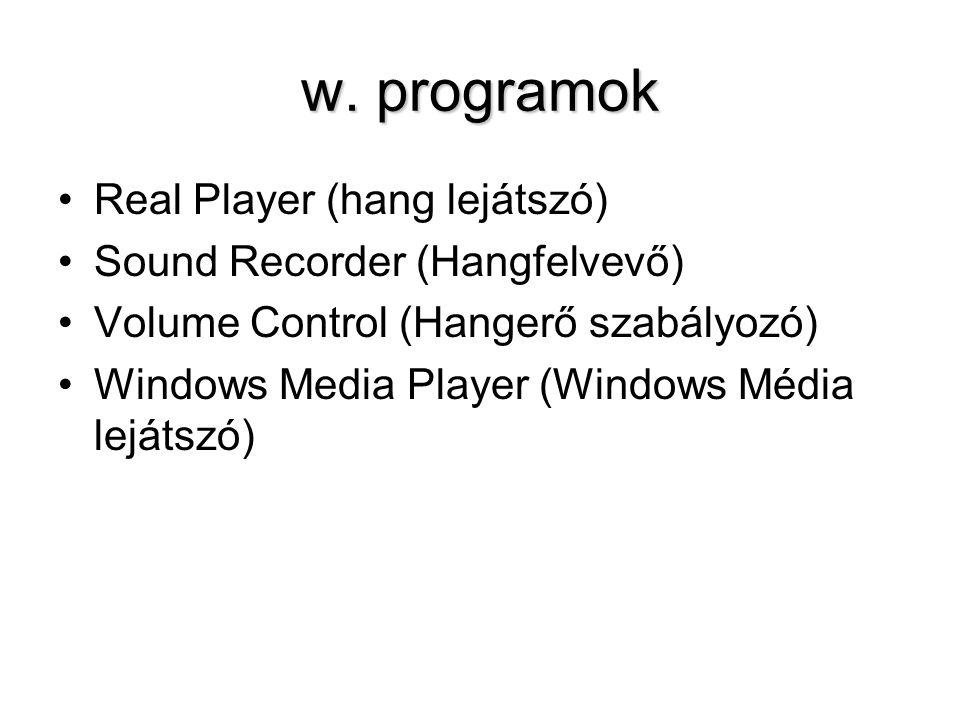 w. programok Real Player (hang lejátszó) Sound Recorder (Hangfelvevő)