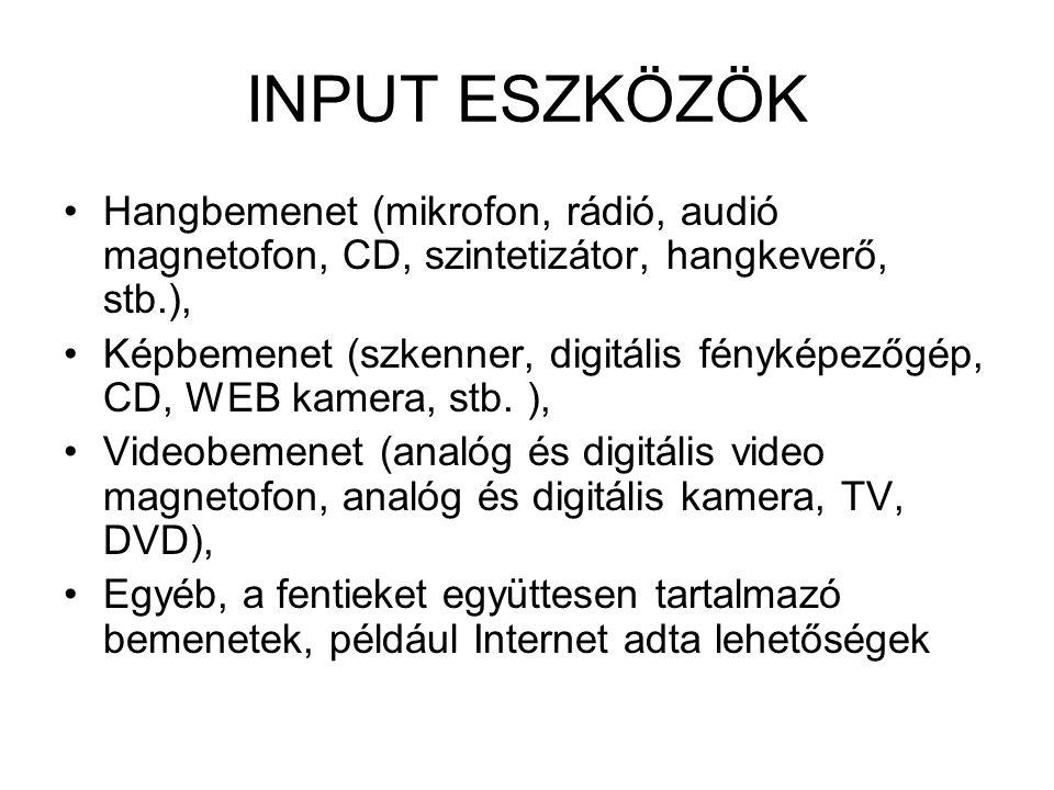 INPUT ESZKÖZÖK Hangbemenet (mikrofon, rádió, audió magnetofon, CD, szintetizátor, hangkeverő, stb.),
