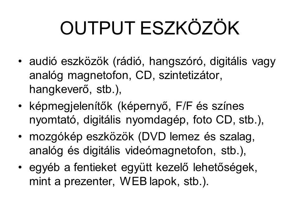 OUTPUT ESZKÖZÖK audió eszközök (rádió, hangszóró, digitális vagy analóg magnetofon, CD, szintetizátor, hangkeverő, stb.),