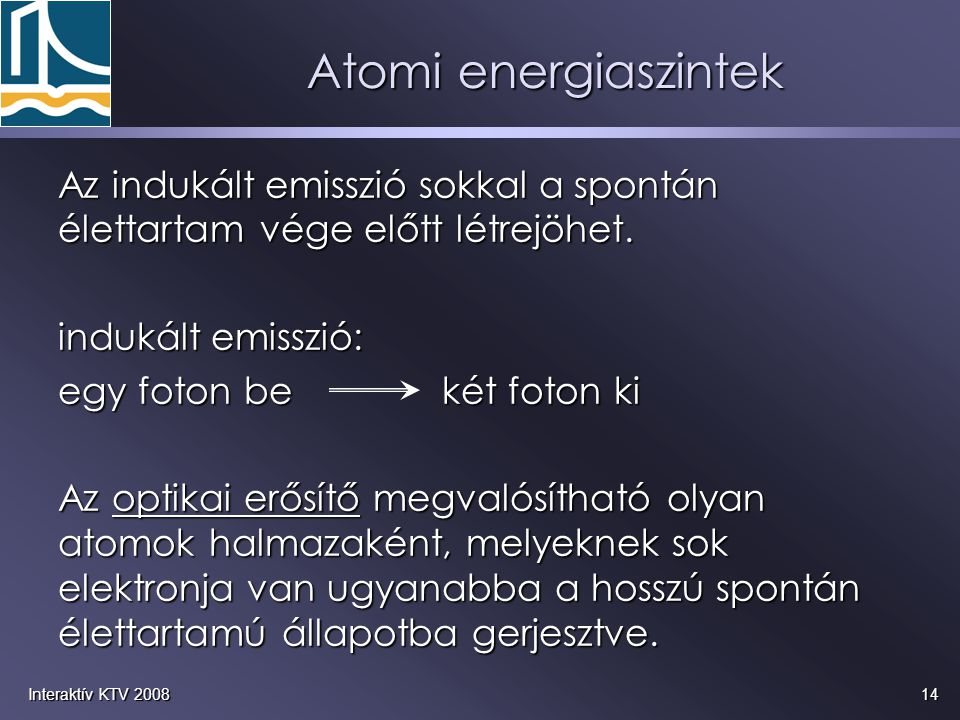 Atomi energiaszintek Az indukált emisszió sokkal a spontán élettartam vége előtt létrejöhet. indukált emisszió: