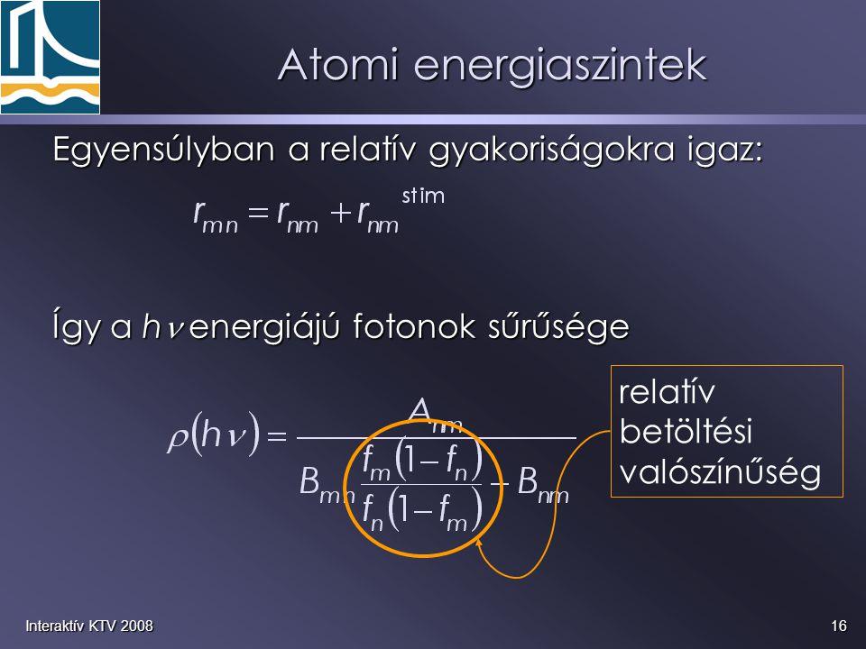 Atomi energiaszintek Egyensúlyban a relatív gyakoriságokra igaz: