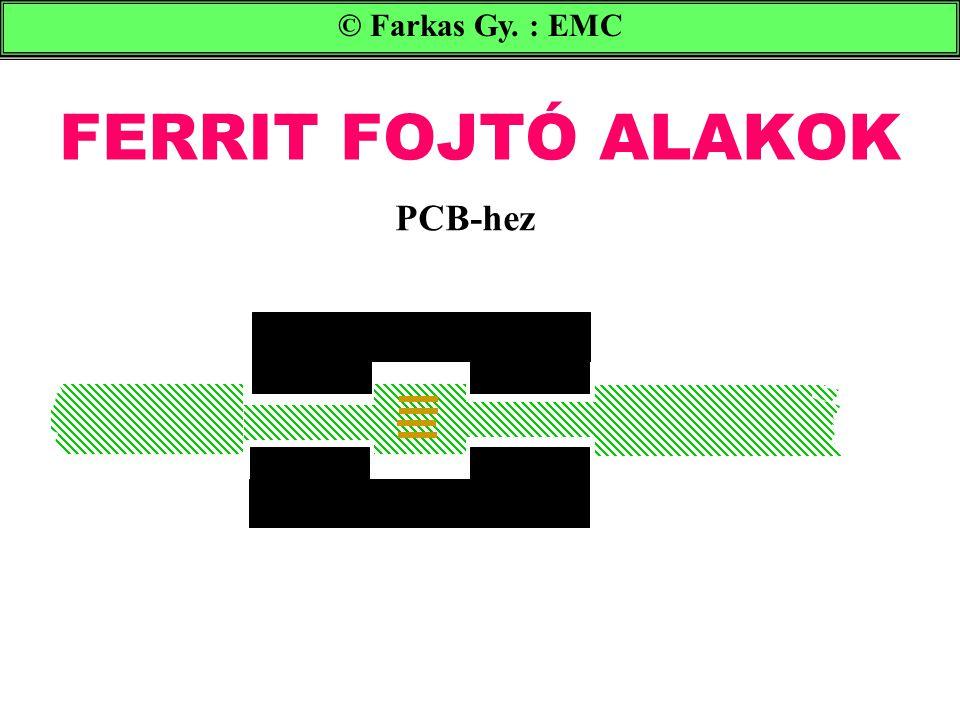 © Farkas Gy. : EMC FERRIT FOJTÓ ALAKOK PCB-hez