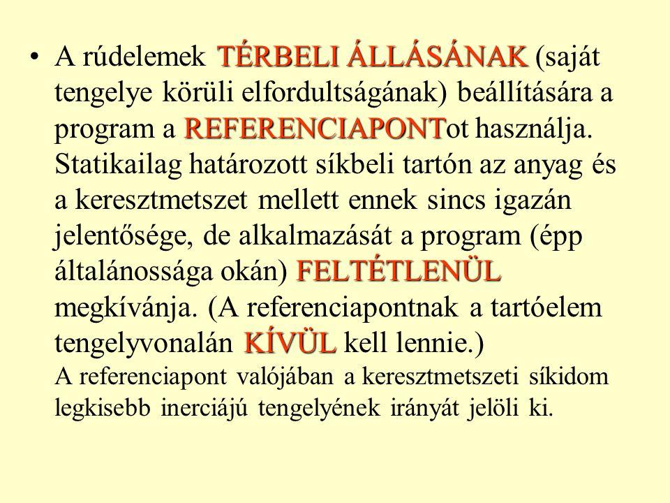 A rúdelemek TÉRBELI ÁLLÁSÁNAK (saját tengelye körüli elfordultságának) beállítására a program a REFERENCIAPONTot használja.