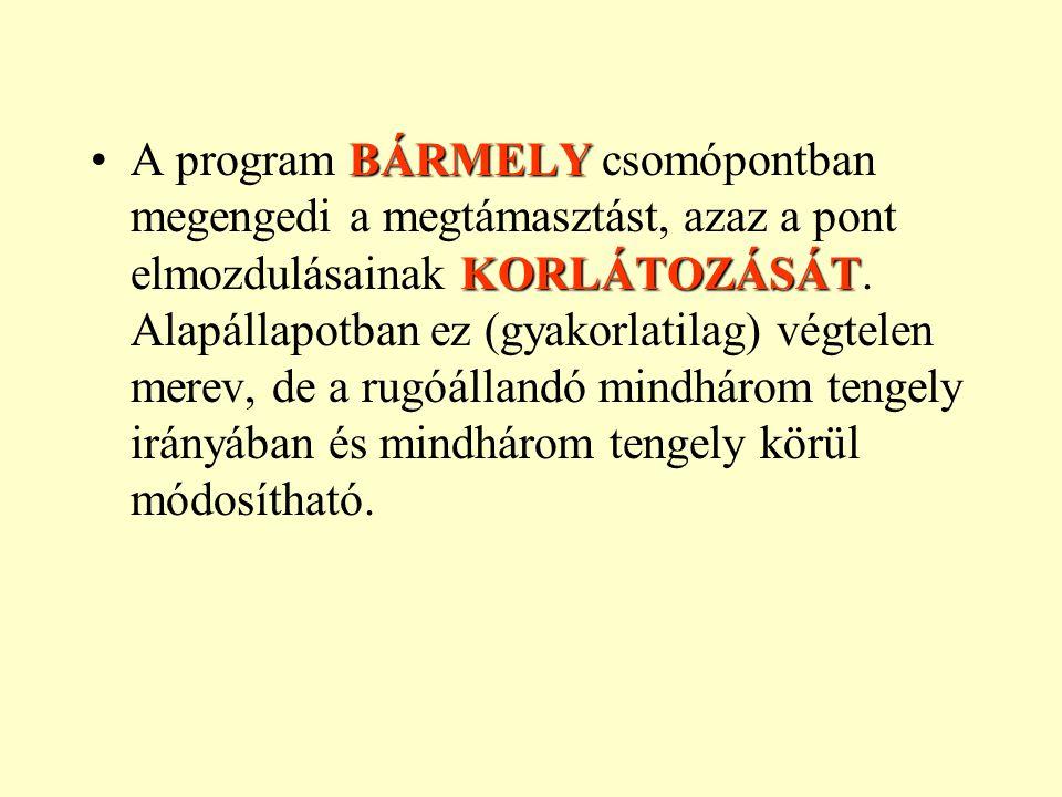 A program BÁRMELY csomópontban megengedi a megtámasztást, azaz a pont elmozdulásainak KORLÁTOZÁSÁT.