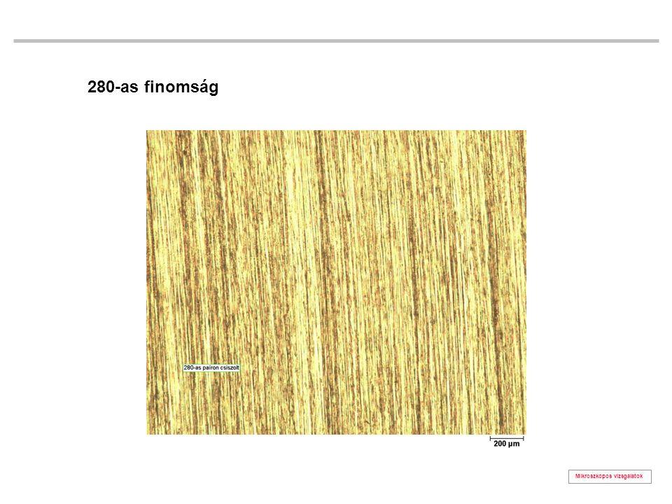 280-as finomság Mikroszkópos vizsgálatok