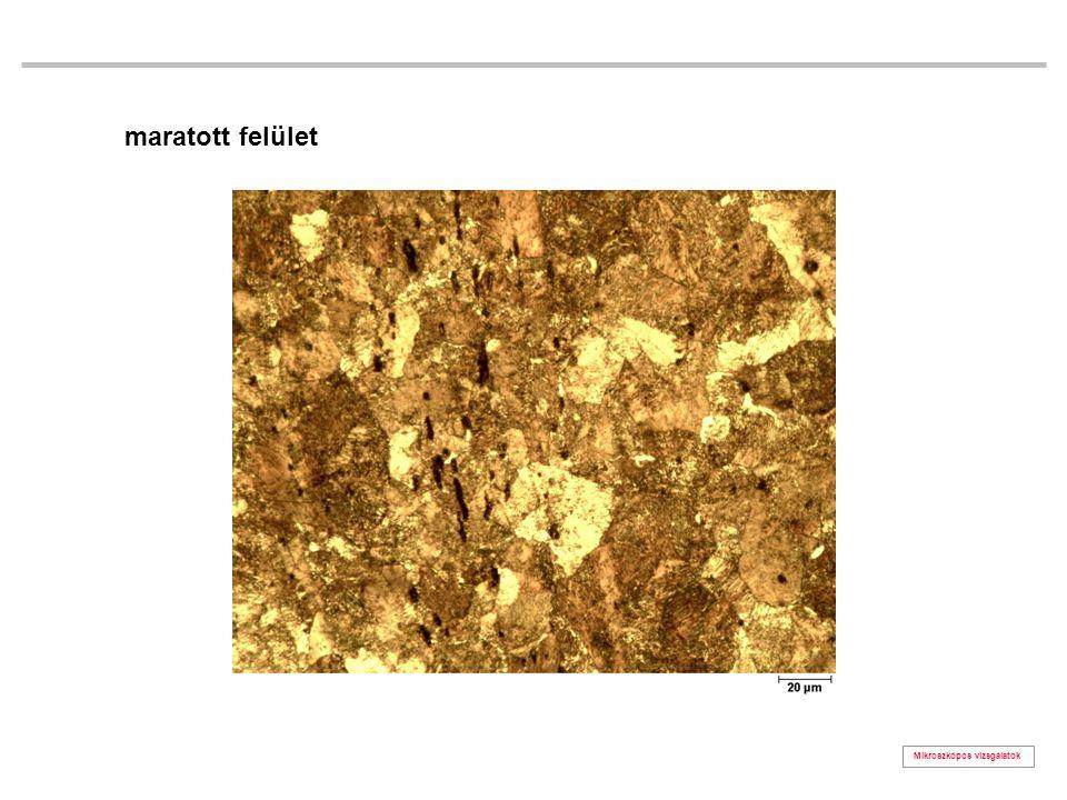 maratott felület Mikroszkópos vizsgálatok