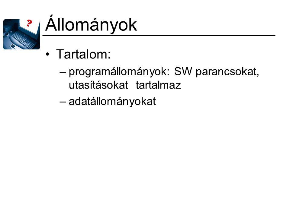 Állományok Tartalom: programállományok: SW parancsokat, utasításokat tartalmaz adatállományokat
