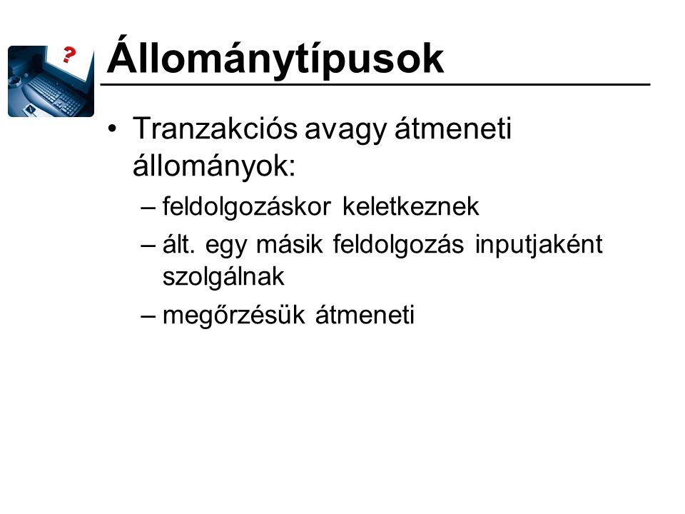 Állománytípusok Tranzakciós avagy átmeneti állományok: