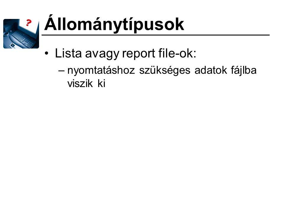 Állománytípusok Lista avagy report file-ok:
