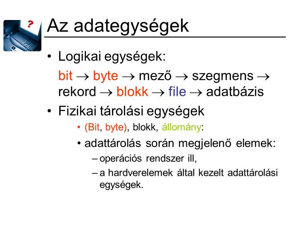 Az adategységek Logikai egységek: