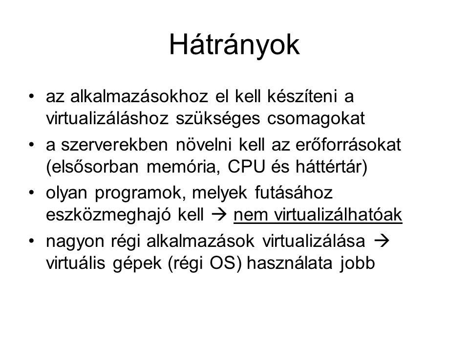 Hátrányok az alkalmazásokhoz el kell készíteni a virtualizáláshoz szükséges csomagokat.