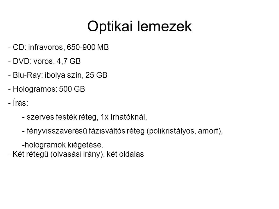 Optikai lemezek - CD: infravörös, 650-900 MB - DVD: vörös, 4,7 GB
