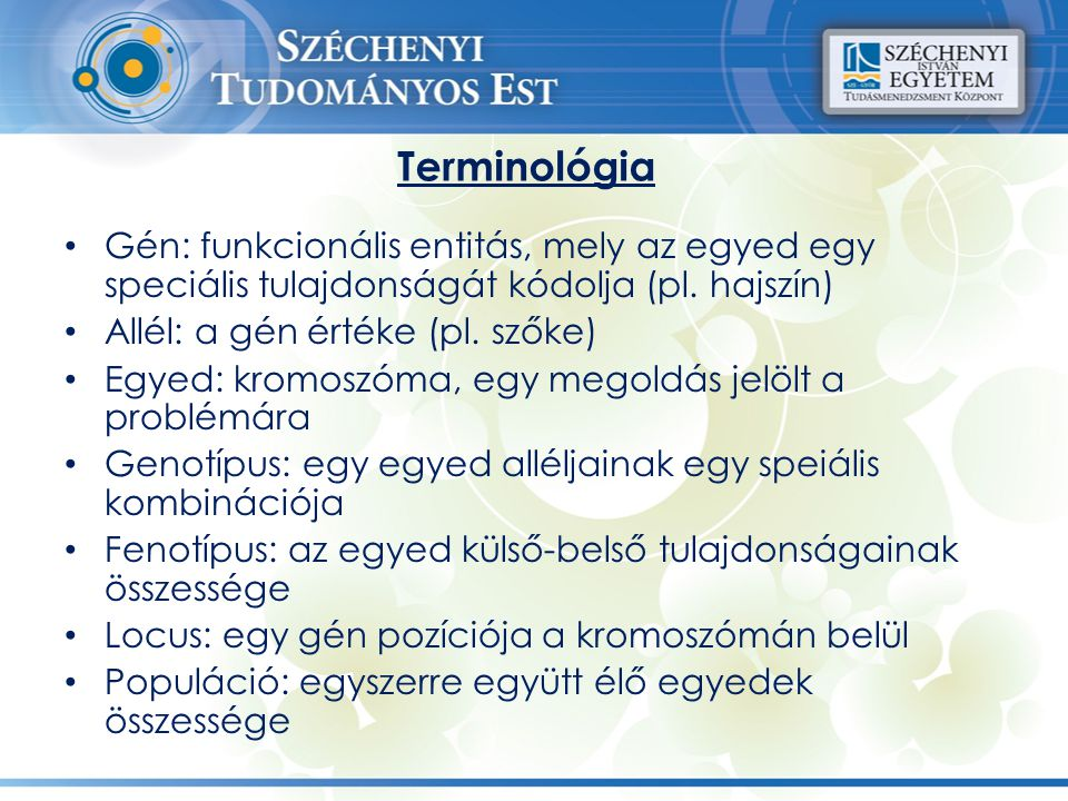Terminológia Gén: funkcionális entitás, mely az egyed egy speciális tulajdonságát kódolja (pl. hajszín)