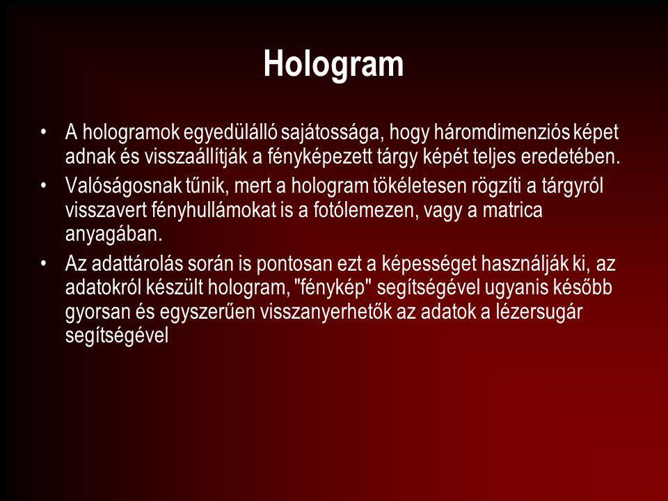 Hologram A hologramok egyedülálló sajátossága, hogy háromdimenziós képet adnak és visszaállítják a fényképezett tárgy képét teljes eredetében.