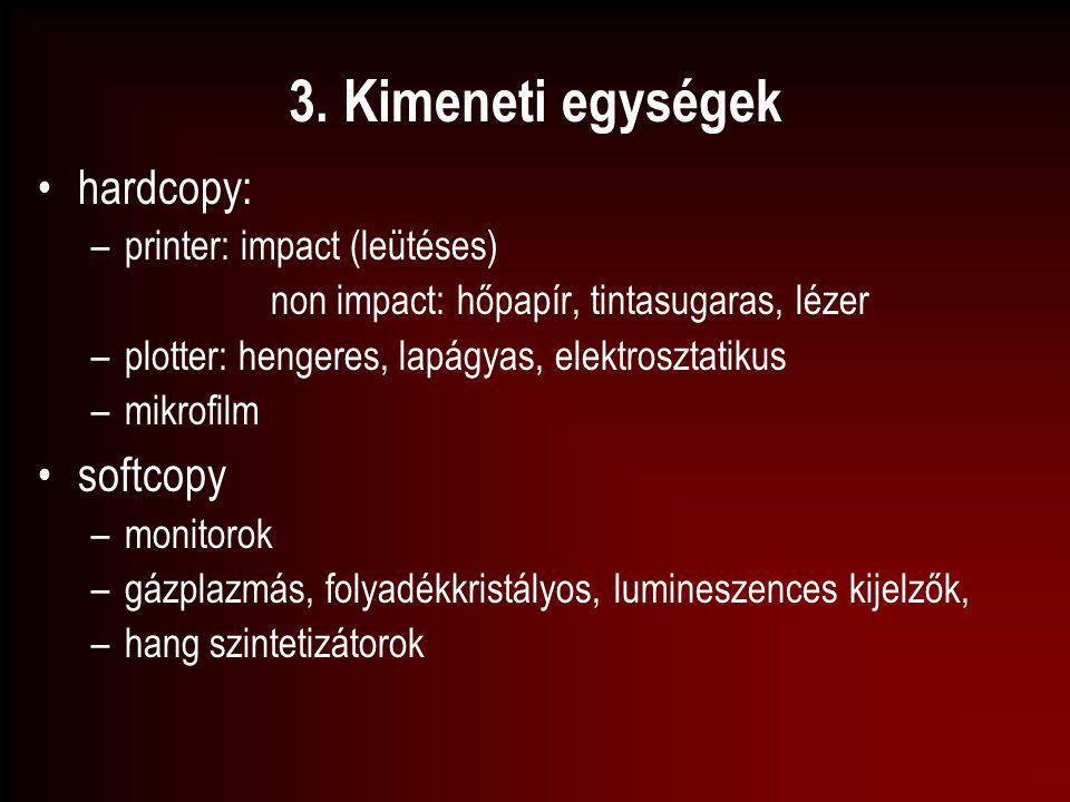 3. Kimeneti egységek hardcopy: softcopy printer: impact (leütéses)