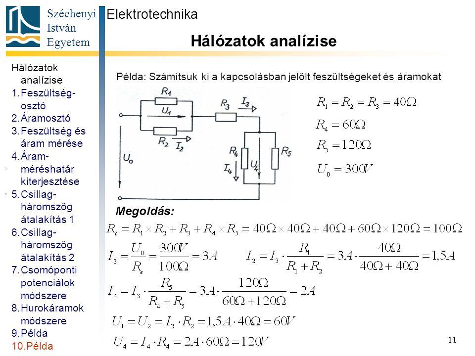 Példa: Számítsuk ki a kapcsolásban jelölt feszültségeket és áramokat