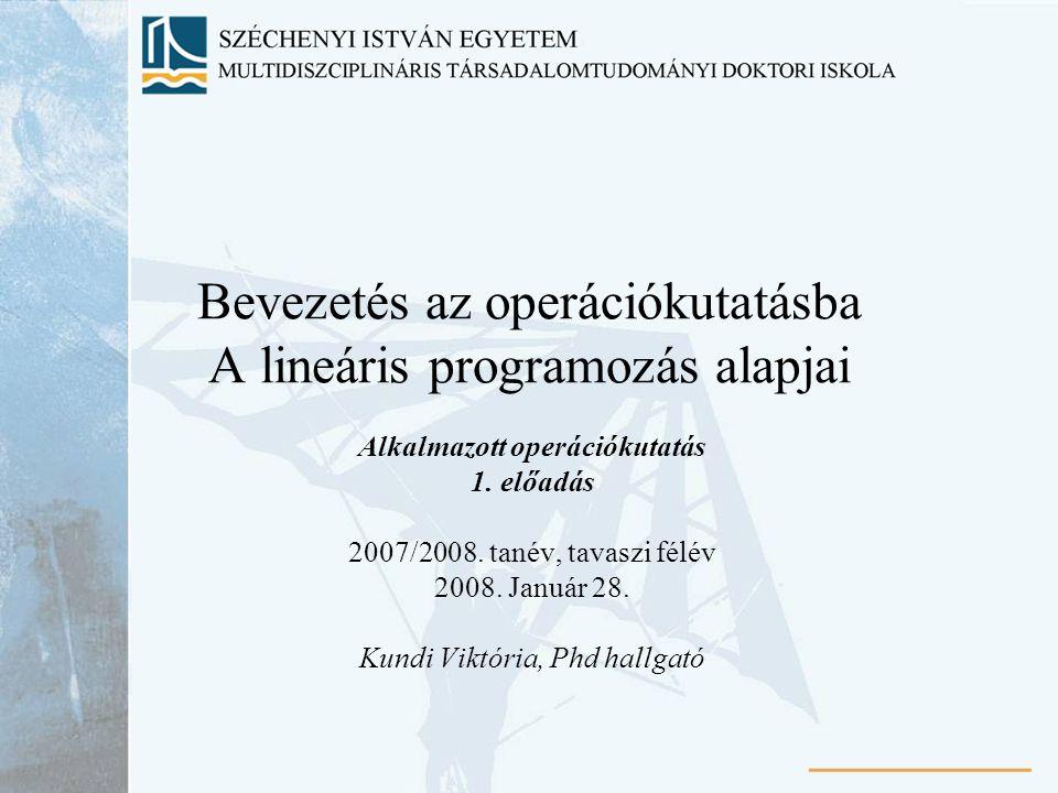 Bevezetés az operációkutatásba A lineáris programozás alapjai