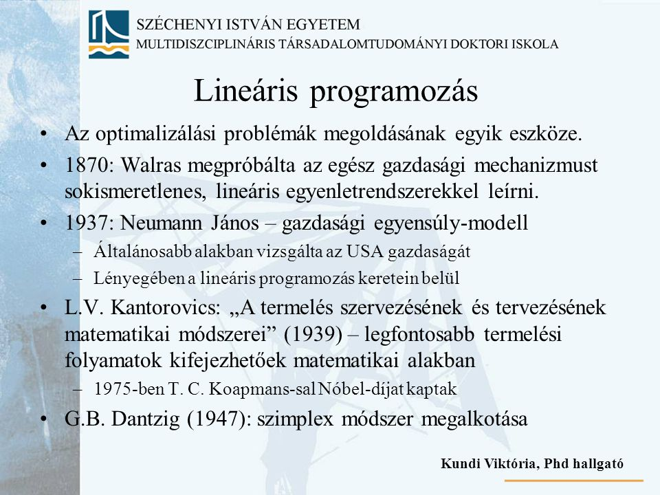 Lineáris programozás Az optimalizálási problémák megoldásának egyik eszköze.