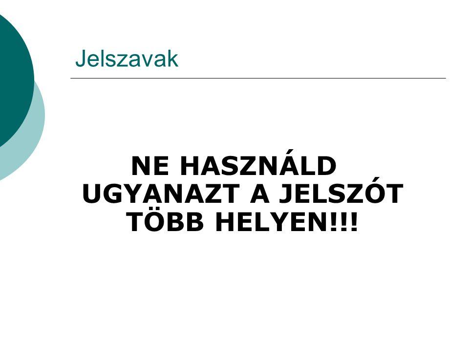NE HASZNÁLD UGYANAZT A JELSZÓT TÖBB HELYEN!!!