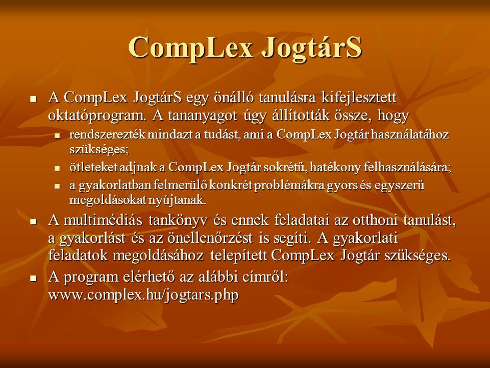 CompLex JogtárS A CompLex JogtárS egy önálló tanulásra kifejlesztett oktatóprogram. A tananyagot úgy állították össze, hogy.