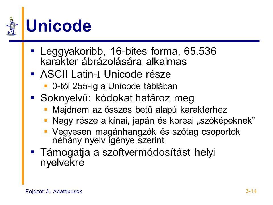 Unicode Leggyakoribb, 16-bites forma, 65.536 karakter ábrázolására alkalmas. ASCII Latin-I Unicode része.