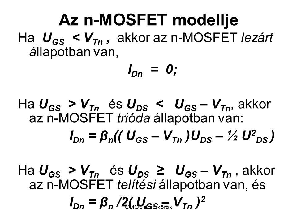 Az n-MOSFET modellje Ha UGS < VTn , akkor az n-MOSFET lezárt állapotban van, IDn = 0;