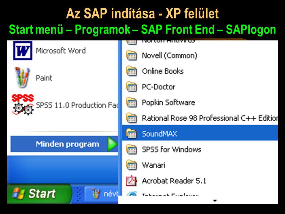 Az SAP indítása - XP felület Start menü – Programok – SAP Front End – SAPlogon