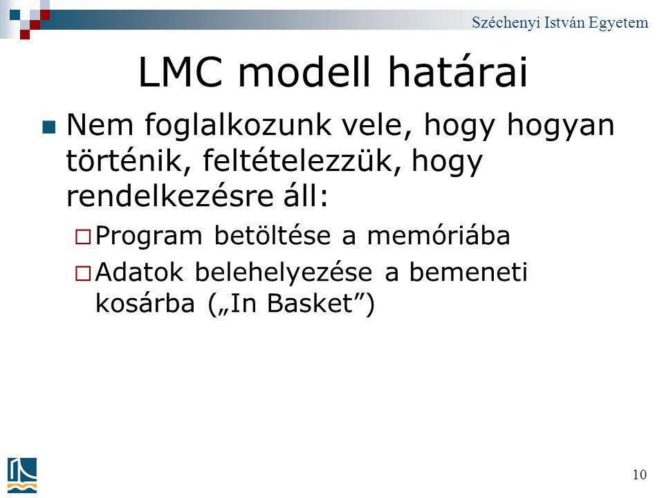 LMC modell határai Nem foglalkozunk vele, hogy hogyan történik, feltételezzük, hogy rendelkezésre áll: