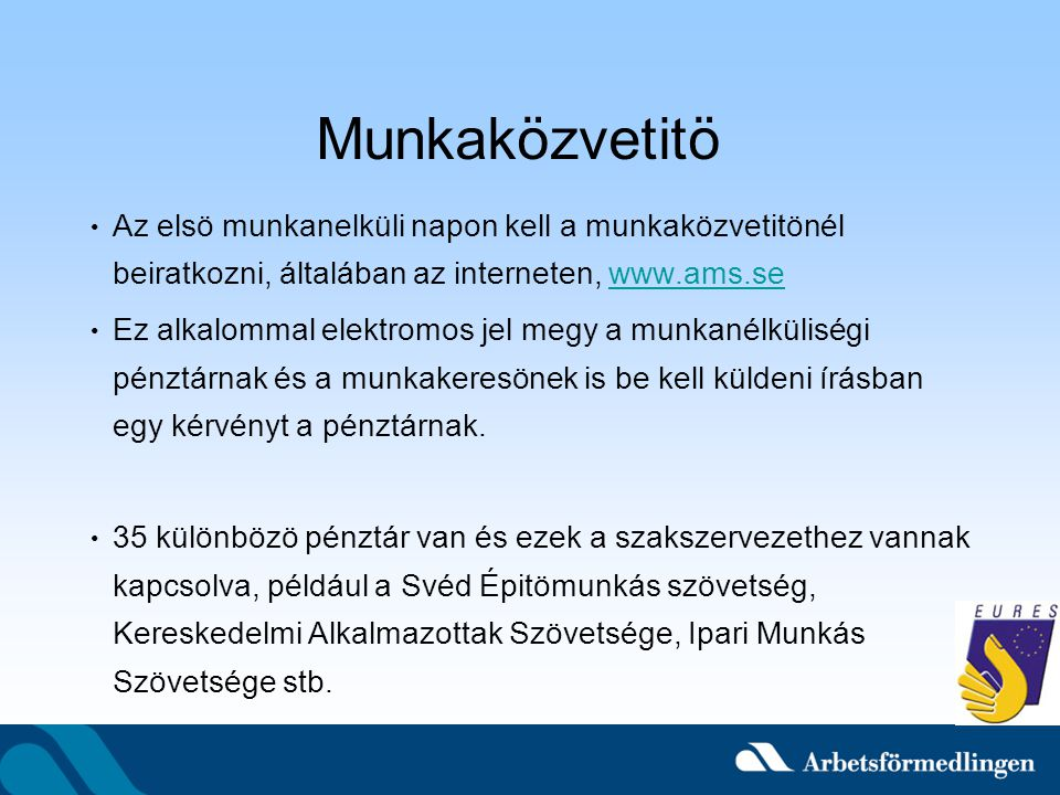 Munkaközvetitö Az elsö munkanelküli napon kell a munkaközvetitönél beiratkozni, általában az interneten, www.ams.se.
