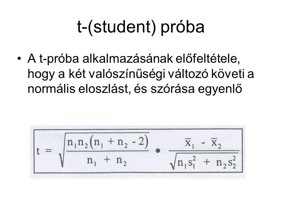 t-(student) próba A t-próba alkalmazásának előfeltétele, hogy a két valószínűségi változó követi a normális eloszlást, és szórása egyenlő.