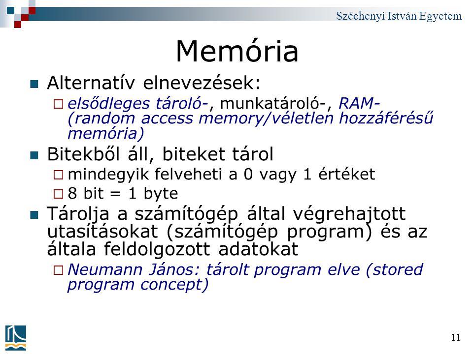 Memória Alternatív elnevezések: Bitekből áll, biteket tárol