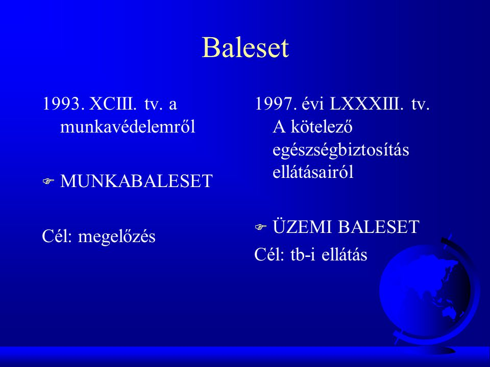 Baleset 1993. XCIII. tv. a munkavédelemről MUNKABALESET Cél: megelőzés