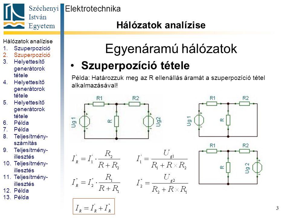 Egyenáramú hálózatok Szuperpozíció tétele Hálózatok analízise