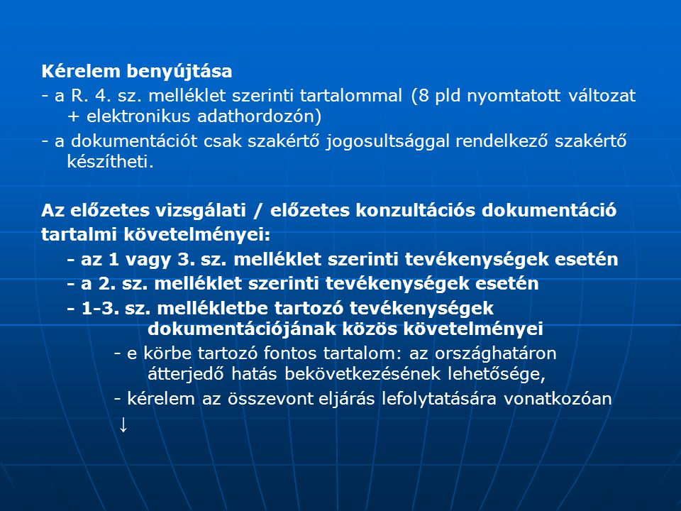 Kérelem benyújtása - a R. 4. sz. melléklet szerinti tartalommal (8 pld nyomtatott változat + elektronikus adathordozón)