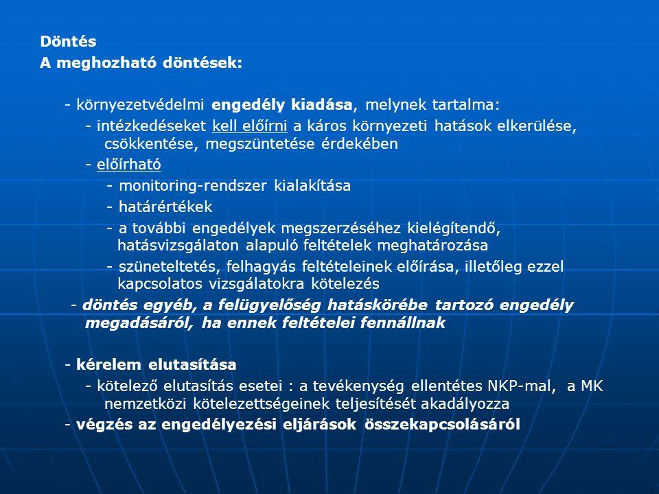 Döntés A meghozható döntések: - környezetvédelmi engedély kiadása, melynek tartalma: