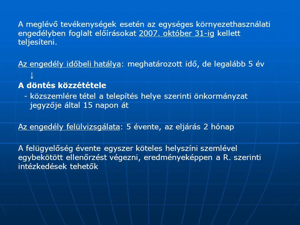 A meglévő tevékenységek esetén az egységes környezethasználati engedélyben foglalt előírásokat 2007. október 31-ig kellett teljesíteni.