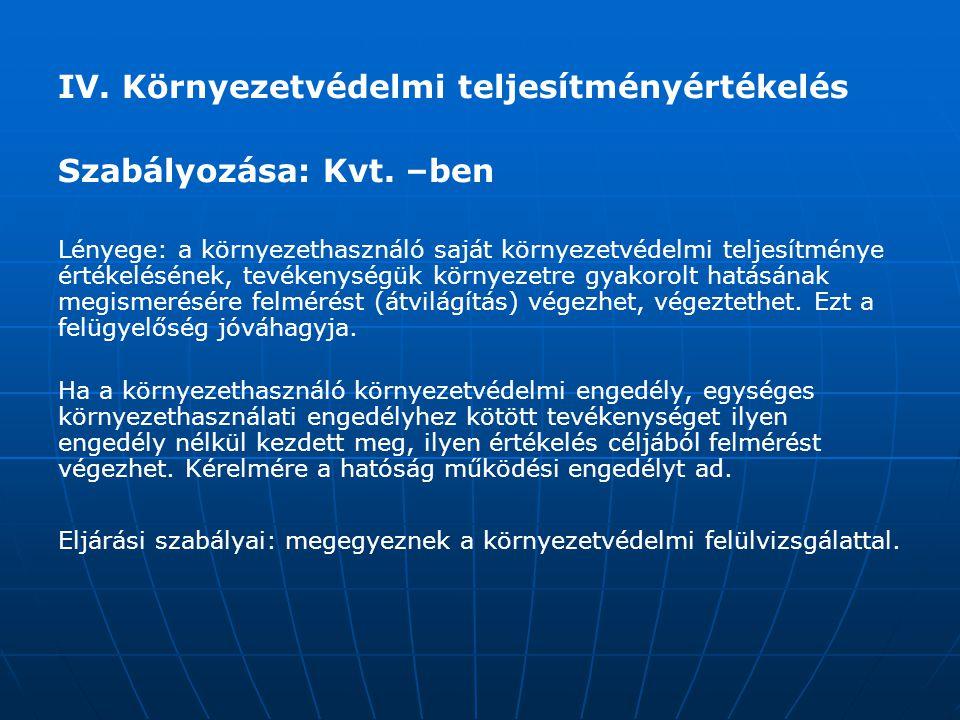 IV. Környezetvédelmi teljesítményértékelés Szabályozása: Kvt. –ben