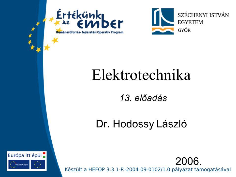 Elektrotechnika 13. előadás Dr. Hodossy László 2006.